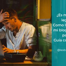 ¿Es mi blog legal? - Como legalizar mi blog paso a paso - Guía completa
