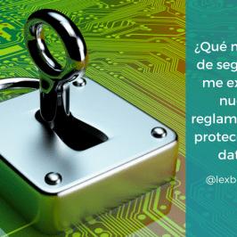 ¿Qué medidas de seguridad me exige el nuevo reglamento de protección de datos?