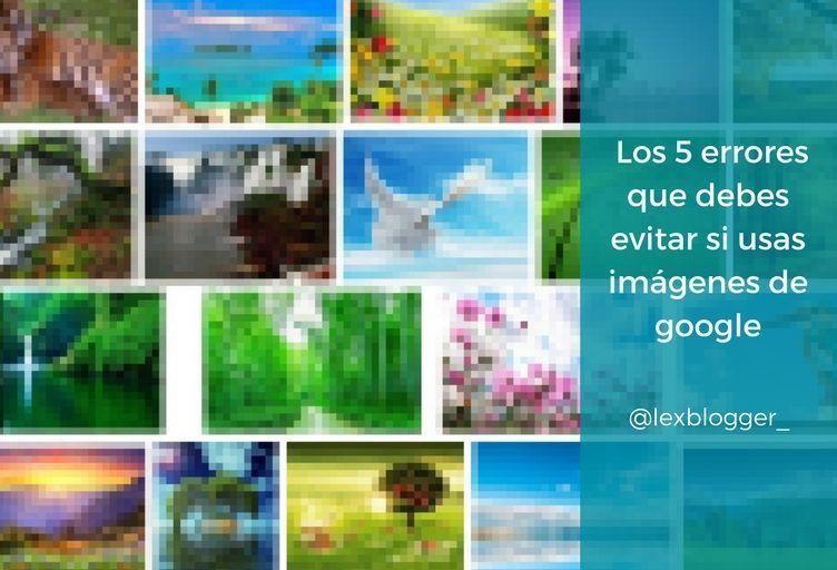 Los 5 errores que debes evitar si usas imagenes de google - LEXblogger