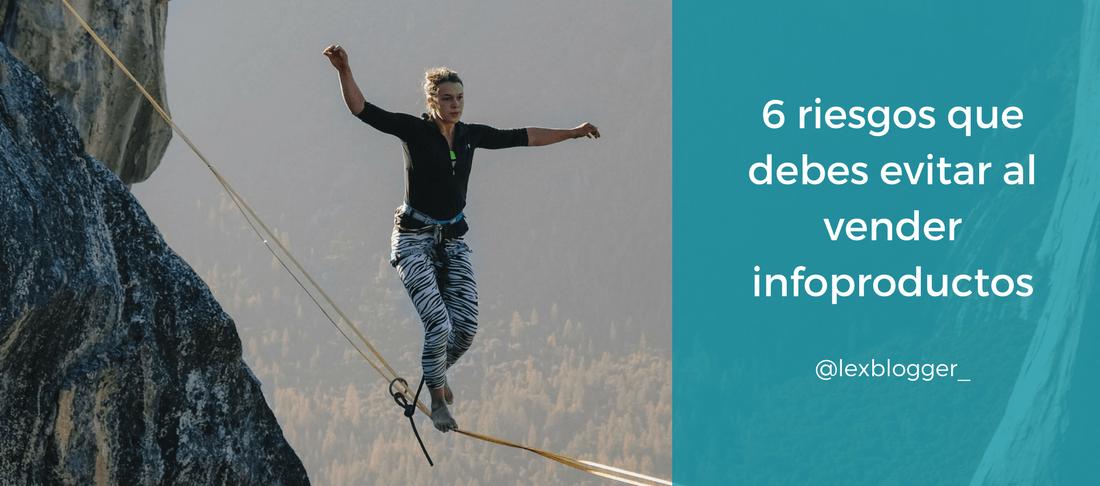 6 riesgos que debes evitar al vender tu infoproducto - LEXblogger