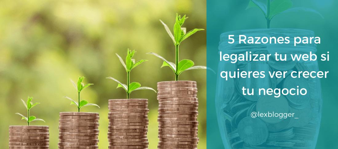 5 Razones para legalizar tu web si quieres ver crecer tu negocio - LEXblogger