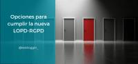 Opciones para cumplir la nueva LOPD-RGPD
