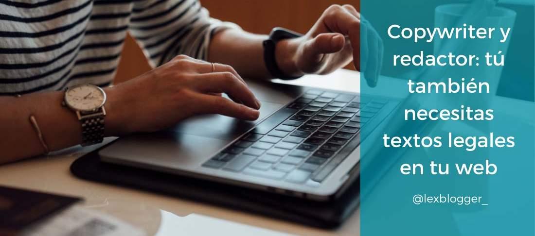 Copywriter y redactor tú también necesitas textos legales en tu web - LEXblogger